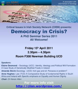 Friday  15 h  April  2011 2.30pm – 4.30pm  Room F308 Newman Building UCD Speakers: