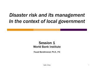Session 1 World Bank Institute Fouad Bendimerad, Ph.D., P.E