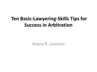 Ten Basic- Lawyering -Skills Tips for Success in Arbitration