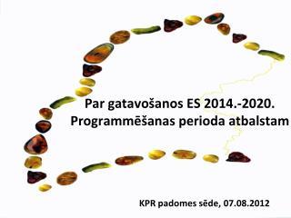 Par gatavošanos ES 2014.-2020. Programmēšanas perioda atbalstam