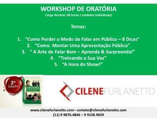WORKSHOP DE ORATÓRIA Carga Horária: 08 horas ( módulos individuais) Temas: