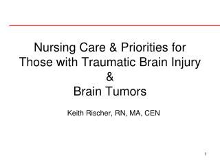 Nursing Care & Priorities for Those with Traumatic Brain Injury &  Brain Tumors