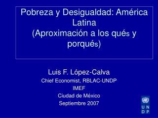 Pobreza y Desigualdad: Am érica Latina  (Aproximación a los qué s  y porqué s )