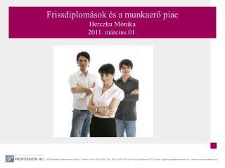 Frissdiplomások és a munkaerő piac  Herczku Mónika  2011. március 01.