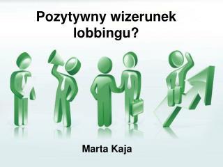 Pozytywny wizerunek lobbingu?
