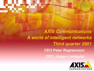 AXIS Communications A world of intelligent networks Third quarter 2001