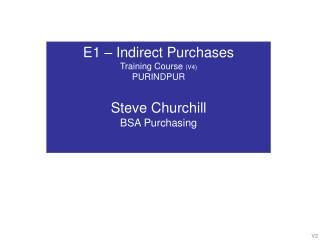 E1   Indirect Purchases Training Course V4 PURINDPUR  Steve Churchill  BSA Purchasing