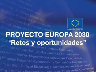 """PROYECTO EUROPA 2030 """" Retos y oportunidades"""""""