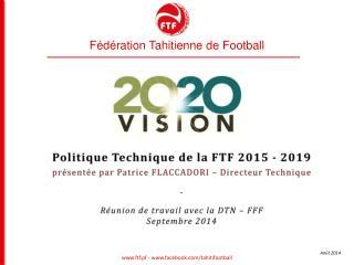 Politique Technique de la FTF 2015 - 2019  présentée par Patrice FLACCADORI – Directeur Technique