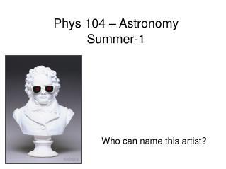 Phys 104 – Astronomy Summer-1
