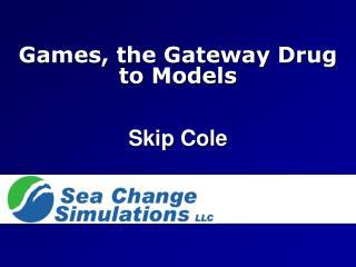 Games, the Gateway Drug to Models Skip Cole