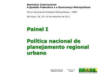 Painel I Política nacional de planejamento regional urbano
