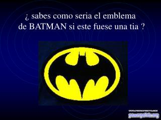 ¿ sabes como seria el emblema  de BATMAN si este fuese una tia ?