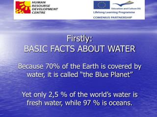 Firstly: BASIC FACTS ABOUT WATER