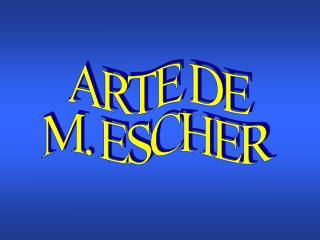 ARTE DE M. ESCHER