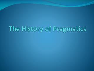 The History of Pragmatics