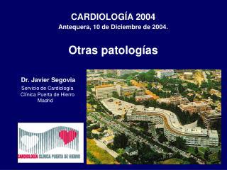 CARDIOLOGÍA 2004 Antequera, 10 de Diciembre de 2004. Otras patologías
