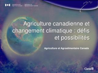 Agriculture canadienne et changement climatique : d�fis et possibilit�s