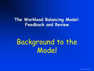The Workload Balancing Model: Feedback and Review
