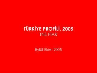 TÜRKİYE PROFİLİ, 2005 TNS PİAR Eylül-Ekim 2005
