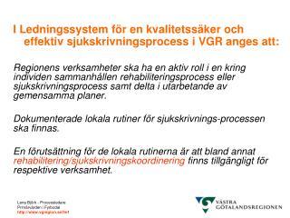 I Ledningssystem för en kvalitetssäker och effektiv sjukskrivningsprocess i VGR anges att: