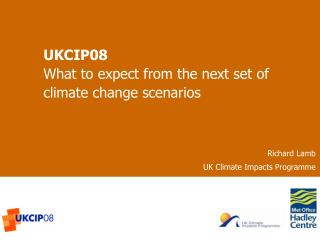 UKCIP08 What to expect from the next set of climate change scenarios