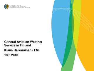 General Aviation Weather Service in Finland Klaus Haikarainen / FMI  18.3.2010