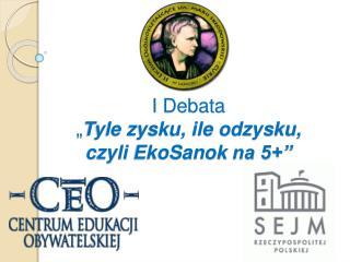 """I Debata  """" Tyle zysku, ile odzysku,  czyli  EkoSanok  na 5+"""""""