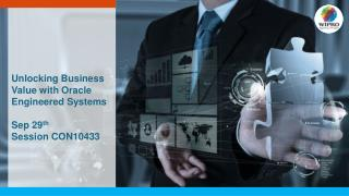 Unlocking Business Value with Oracle Engineered  Systems Sep 29 th Session CON10433