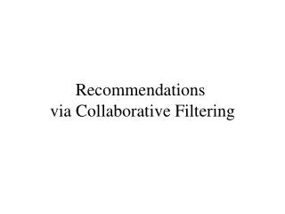 Recommendations  via Collaborative Filtering