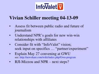 Vivian Schiller meeting 04-13-09  Assess fit between public radio and future of journalism