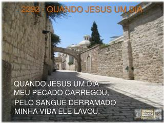 2292 - QUANDO  JESUS UM DIA