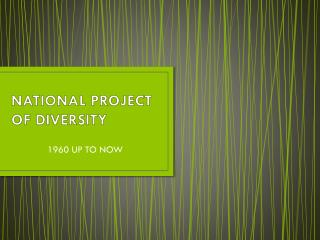 NATIONAL PROJECT OF DIVERSITY