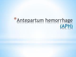 Antepartum hemorrhage (APH)