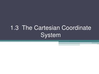 1.3  The Cartesian Coordinate System