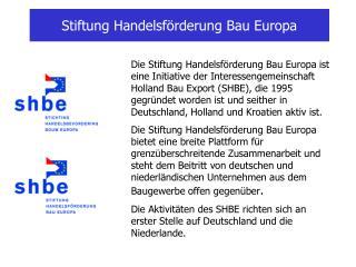Stiftung Handelsf�rderung Bau Europa