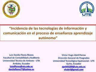 Luis Danilo Flores Rivera Facultad de Contabilidad y Auditoría Universidad Técnica de Ambato - UTA