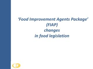 'Food Improvement Agents Package' (FIAP) changes in food legislation