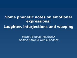 Some phonetic notes on emotional expressions: Laughter, interjections and weeping