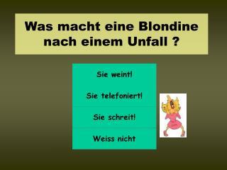 Was macht eine Blondine nach einem Unfall ?