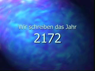 Wir schreiben das Jahr 2172
