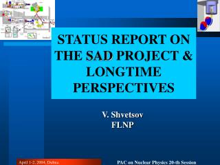 STATUS REPORT ON THE  SAD  PROJECT & LONGTIME PERSPECTIVES