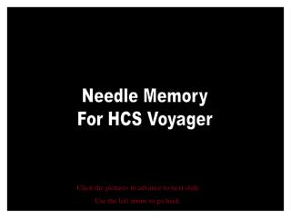 Needle Memory For HCS Voyager
