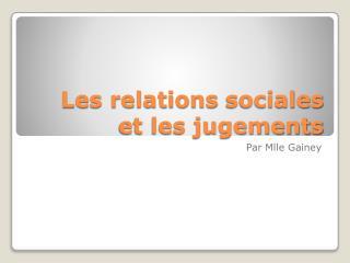 Les relations  sociales  et les  jugements
