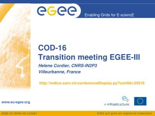 COD-16 Transition meeting EGEE-III indico.cern.ch/conferenceDisplay.py?confId=34516