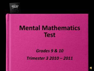 Mental Mathematics Test Grades 9 & 10  Trimester 3 2010 – 2011