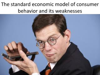 The standard economic model of consumer behavior and its weaknesses