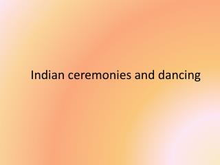 Indian ceremonies and dancing