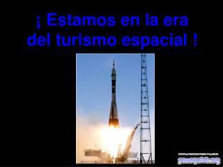 � Estamos en la era del turismo espacial !