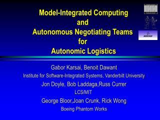 Model-Integrated Computing and  Autonomous Negotiating Teams  for  Autonomic Logistics